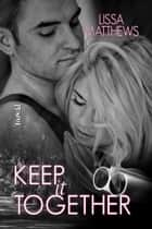 Keep it Together ebook by Lissa Matthews