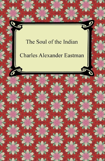 The Soul of the Indian ebook by Charles Alexander Eastman
