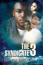 The Syndicate 3 - Carl Weber Presents ebook by Brick, Storm