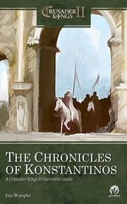 The Chronicles of Konstantinos: A Crusader Kings II Narrative Guide ebook by Eric Wampler