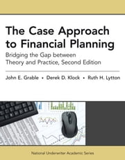 The Case Approach to Financial Planning - Bridging the Gap between Theory and Practice ebook by John Grable PhD, CFP©, RFC,Derek Klock MBA