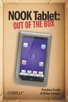 NOOK Tablet: Out of the Box ebook by Preston Gralla, Brian Sawyer