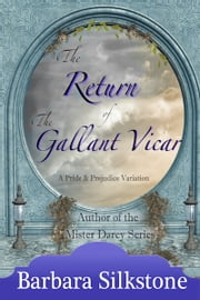 The Return of the Gallant Vicar - A Pride and Prejudice Variation ebook by Barbara Silkstone