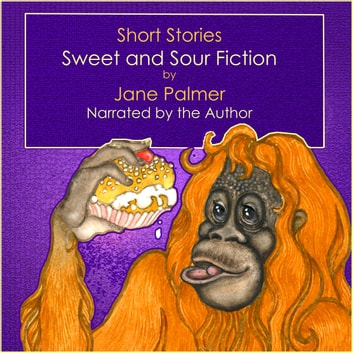 Short Stories - Sweet and Sour Fiction audiobook by Jane Palmer