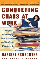 Conquering Chaos at Work - Strategies for Managing Disorganization and the People Who Cause It ebook by Harriet Schechter