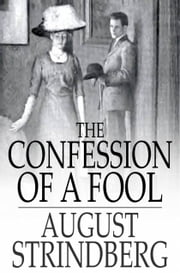 The Confession of a Fool ebook by August Strindberg, Ellie Schleussner