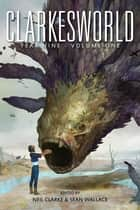 Clarkesworld Year Nine: Volume One ekitaplar by Neil Clarke, Ken Liu, Catherynne M. Valente,...