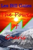 The Power of Gnaris ebook by Les Bill Gates