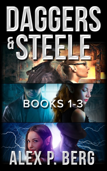 Daggers & Steele, Books 1-3 ebook by Alex P. Berg
