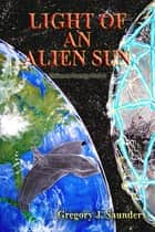 Light Of An Alien Sun (Unknown Country Vol 2) ebook by Greg Saunders