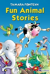 Fun Animal Stories for Children 4-8 Year Old (Adventures with Amazing Animals, Treasure Hunters, Explorers and an Old Locomotive) - Illustrated Children Book Age 4-8 - Perfect for Bedtime or Beginning Readers ebook by Tamara Fonteyn