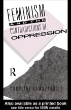 Feminism and the Contradictions of Oppression ebook by Caroline Ramazanoglu