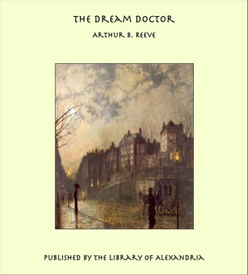 The Dream Doctor ebook by Arthur Benjamin Reeve