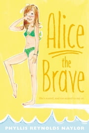 Alice the Brave ebook by Phyllis Reynolds Naylor