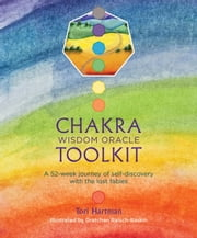 Chakra Wisdom Oracle Toolkit - A 52-week journey of self-discovery with the lost fables ebook by Tori Hartman