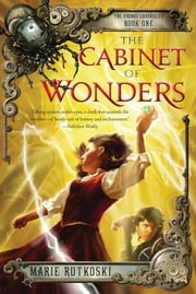 The Cabinet of Wonders - The Kronos Chronicles: Book I ebook by Marie Rutkoski