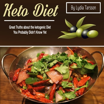 Keto Diet - Great Truths about the Ketogenic Diet You Probably Didn't Know Yet audiobook by Lydia Tarsson