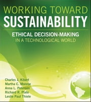 Working Toward Sustainability - Ethical Decision-Making in a Technological World ebook by Charles J. Kibert,Martha C. Monroe,Anna L. Peterson,Richard R. Plate,Leslie Paul Thiele