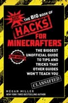 The Big Book of Hacks for Minecrafters - The Biggest Unofficial Guide to Tips and Tricks That Other Guides Wont Teach You ebook by Megan Miller