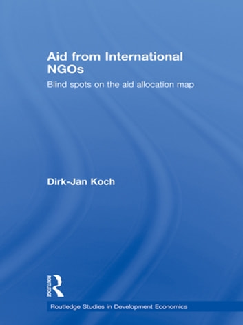 Aid from International NGOs - Blind Spots on the AID Allocation Map ebook by Dirk-Jan Koch