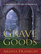 Grave Goods ebook by Ariana Franklin