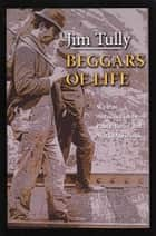 Beggars of Life ebook by Jim Tully, Mark Dawidziak, Paul J. Bauer