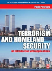 Terrorism and Homeland Security - An Introduction with Applications ebook by Philip Purpura, CPP, Florence Darlington Technical College