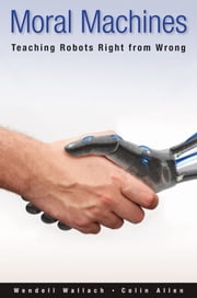 Moral Machines - Teaching Robots Right from Wrong ebook by Wendell Wallach,Colin Allen