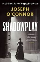 Shadowplay - The Winter 2020 Richard and Judy Book Club Pick ebook by Joseph O'Connor