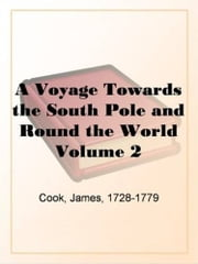 A Voyage Towards The South Pole And Round The World Volume 2 ebook by James Cook