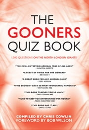 The Gooners Quiz Book - 1,000 Questions on Arsenal Football Club ebook by Chris Cowlin