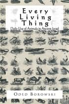 Every Living Thing ebook by Oded Borowski