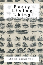 Every Living Thing - Daily Use of Animals in Ancient Israel ebook by Oded Borowski
