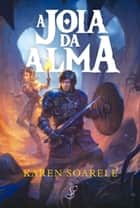 A Joia da Alma ebook by Karen Soarele