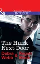The Hunk Next Door (Mills & Boon Intrigue) (The Specialists, Book 3) ekitaplar by Debra & Regan Webb & Black