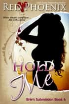 Hold Me - Brie's Submission, #6 ebook by Red Phoenix