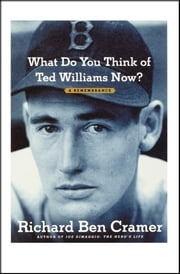 What Do You Think of Ted Williams Now? - A Remembrance ebook by Richard Ben Cramer
