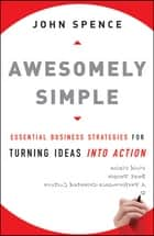 Awesomely Simple ebook by John  Spence