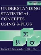 Understanding Statistical Concepts Using S-plus ebook by Randall E. Schumacker,Allen Akers