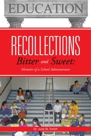 Recollections Bitter and Sweet - Memoirs of a School Administrator ebook by Dr. June M. Smith