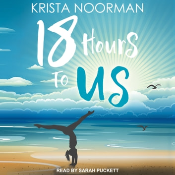 18 Hours To Us audiobook by Krista Noorman