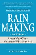 Rain Making - Attract New Clients No Matter What Your Field ebook by Ford Harding