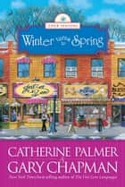 Winter Turns to Spring ebook by Catherine Palmer,Gary Chapman