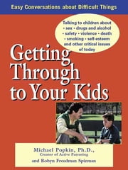 Getting Through to Your Kids ebook by Michael H. Popkin,Robyn Freedman Spizman