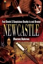 Foul Deeds and Suspicious Deaths in and Around Newcastle ebook by Maureen Anderson
