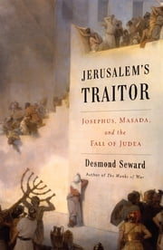 Jerusalem's Traitor - Josephus, Masada, and the Fall of Judea ebook by Desmond Seward