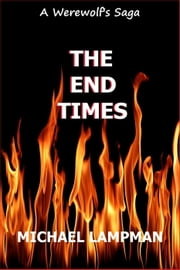 The End Times - A Werewolf's Saga, #6 ebook by Michael Lampman