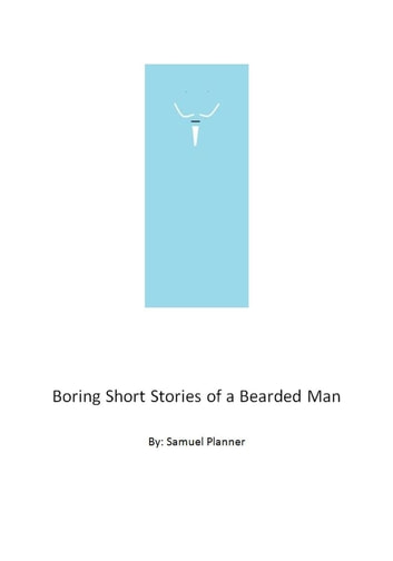 Boring Short Stories From A Bearded Man ebook by Samuel Planner