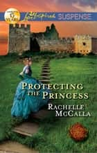 Protecting the Princess - Faith in the Face of Crime eBook by Rachelle McCalla