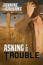 Asking for Trouble ebook by Jannine Gallant